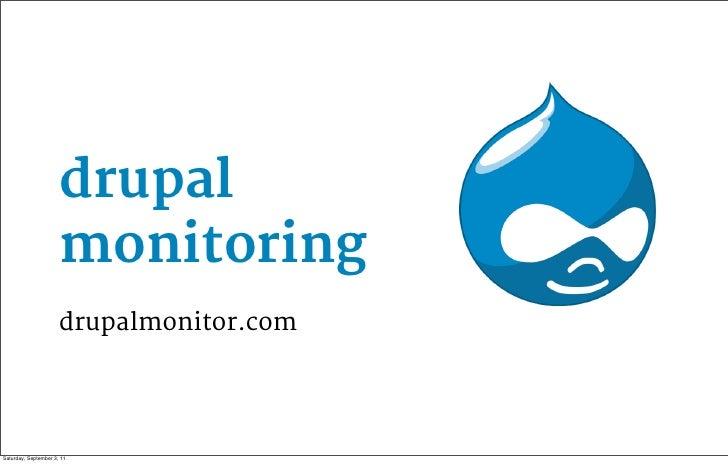 drupal                      monitoring                      drupalmonitor.comSaturday, September 3, 11