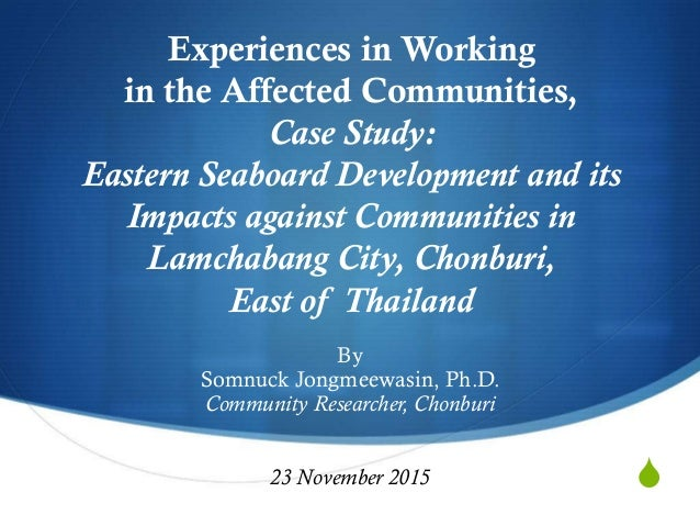 S Experiences in Working in the Affected Communities, Case Study: Eastern Seaboard Development and its Impacts against Co...