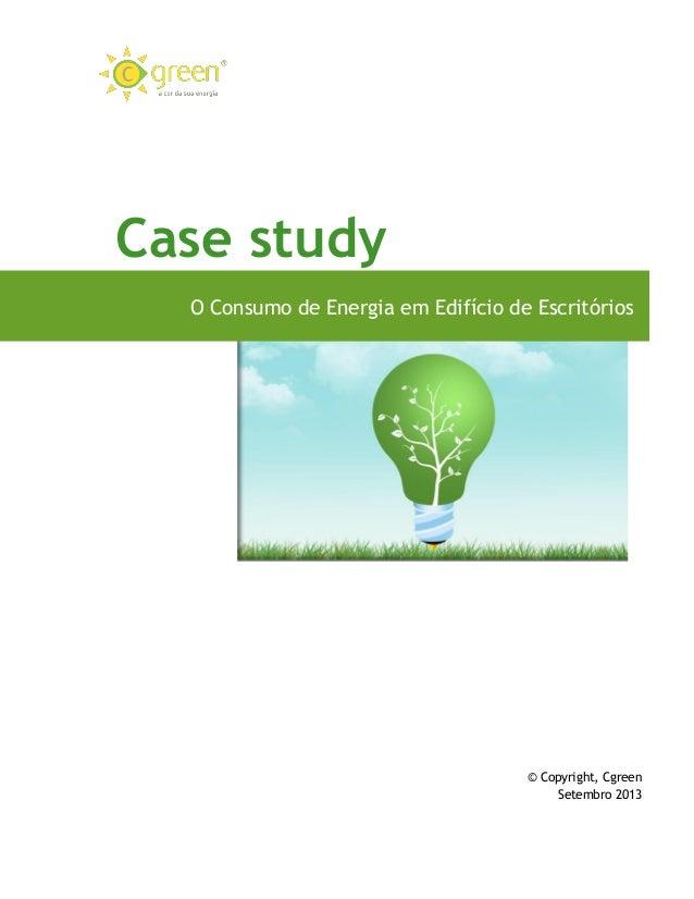 Case study O Consumo de Energia em Edifício de Escritórios  © Copyright, Cgreen Setembro 2013