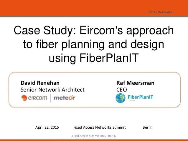 CTO - Networks 1 Case Study: Eircom's approach to fiber planning and design using FiberPlanIT David Renehan Senior Network...