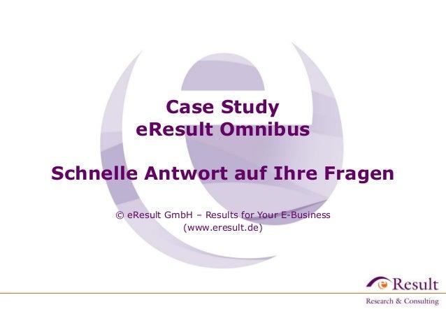 Case Study eResult Omnibus  Schnelle Antwort auf Ihre Fragen © eResult GmbH – Results for Your E-Business (www.eresult.de)
