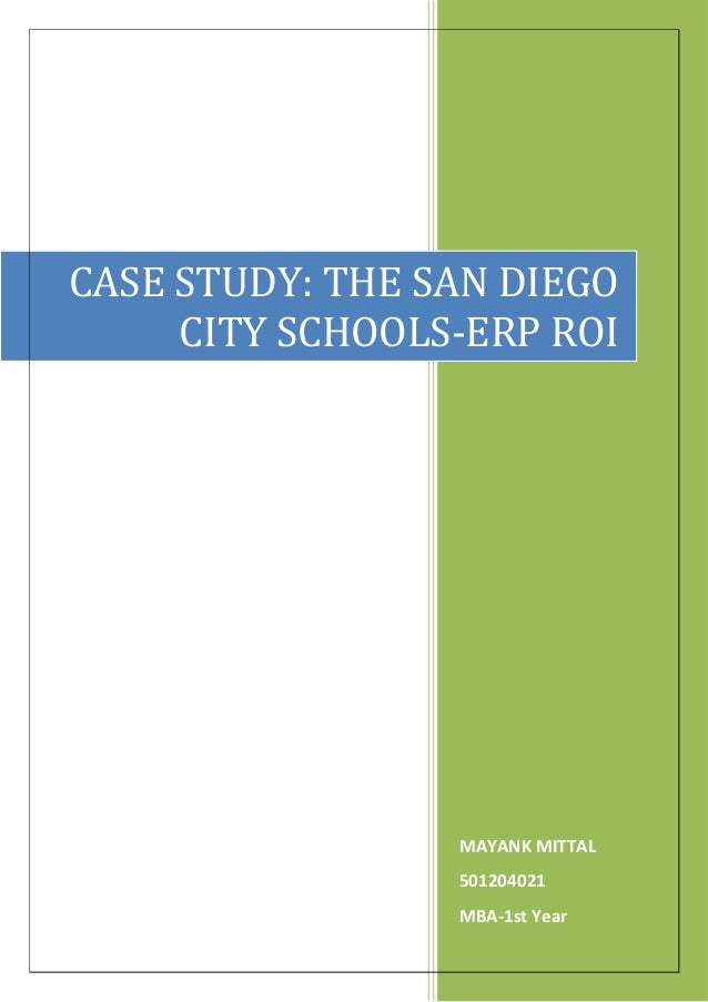 CASE STUDY: THE SAN DIEGO     CITY SCHOOLS-ERP ROI                 MAYANK MITTAL                 501204021                ...