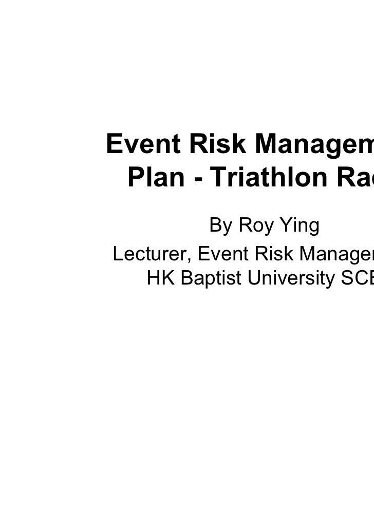 Event Risk Management Plan - Triathlon Race           By Roy YingLecturer, Event Risk Management   HK Baptist University SCE