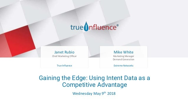Be there when they're ready to buy Gaining the Edge: Using Intent Data as a Competitive Advantage Janet Rubio Chief Market...