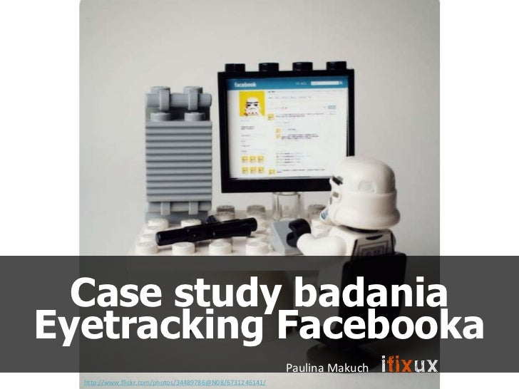 Case study badaniaEyetracking Facebooka                                                          Paulina Makuch  http://ww...