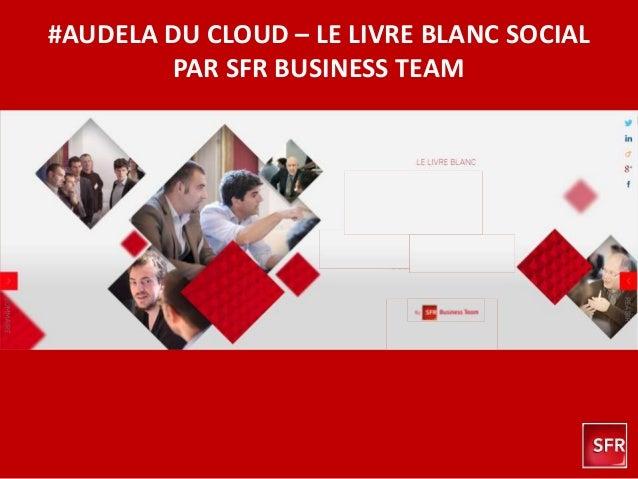 #AUDELA DU CLOUD – LE LIVRE BLANC SOCIAL PAR SFR BUSINESS TEAM