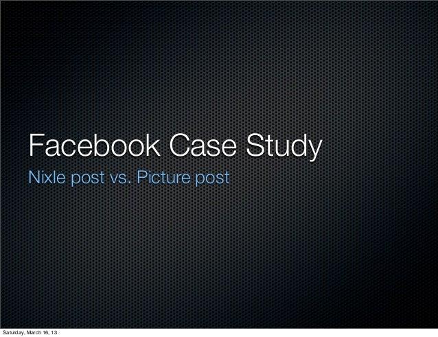 Facebook Case Study          Nixle post vs. Picture postSaturday, March 16, 13