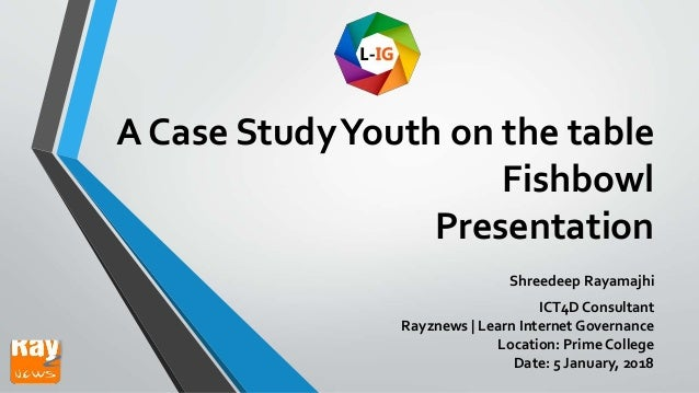 A Case StudyYouth on the table Fishbowl Presentation Shreedeep Rayamajhi ICT4D Consultant Rayznews | Learn Internet Govern...