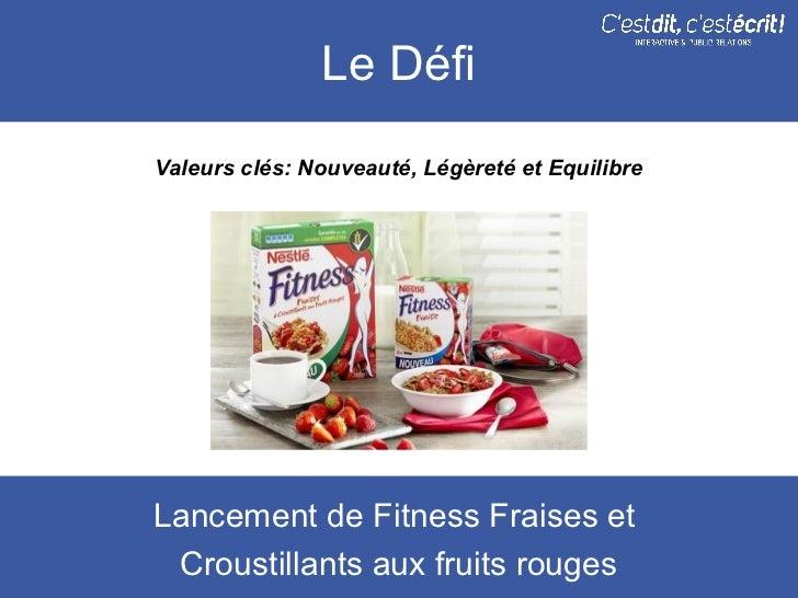 Le DéfiValeurs clés: Nouveauté, Légèreté et EquilibreLancement de Fitness Fraises et Croustillants aux fruits rouges