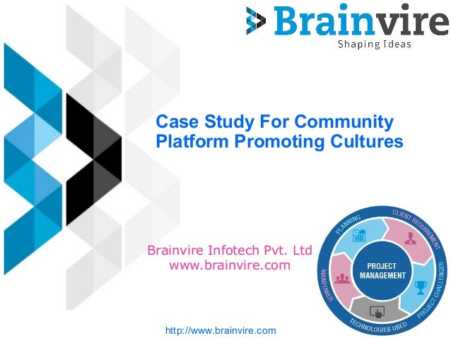 Case Study For Community Platform Promoting Cultures Brainvire Infotech Pvt. Ltd www.brainvire.com http://www.brainvire.com