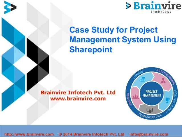 Case Study for Project Management System Using Sharepoint Brainvire Infotech Pvt. Ltd www.brainvire.com http://www.brainvi...