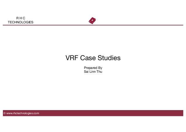 R H C TECHNOLOGIES VRF Case Studies   Prepared By Sai Linn Thu © www.rhctechnologies.com