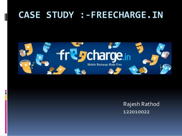 CASE STUDY :-FREECHARGE.IN  Rajesh Rathod  122010022
