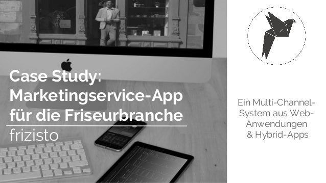 Ein Multi-Channel- System aus Web- Anwendungen & Hybrid-Apps Case Study: Marketingservice-App für die Friseurbranche frizi...