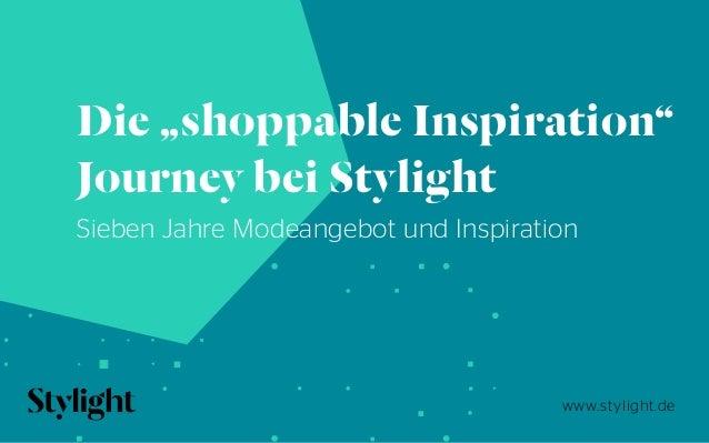 """www.stylight.de Die """"shoppable Inspiration"""" Journey bei Stylight Sieben Jahre Modeangebot und Inspiration"""