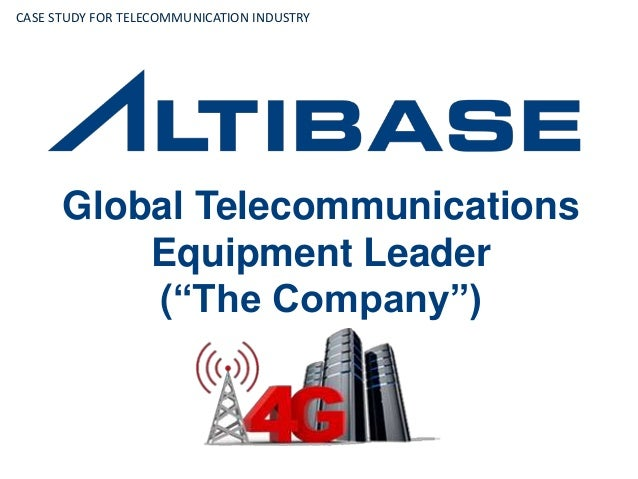 "Global Telecommunications Equipment Leader (""The Company"") CASE STUDY FOR TELECOMMUNICATION INDUSTRY"