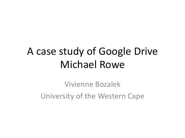 A case study of Google Drive       Michael Rowe         Vivienne Bozalek  University of the Western Cape