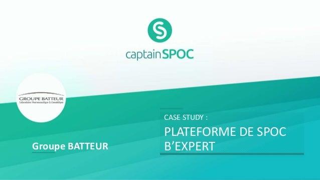CASE STUDY : PLATEFORME DE SPOC B'EXPERTGroupe BATTEUR