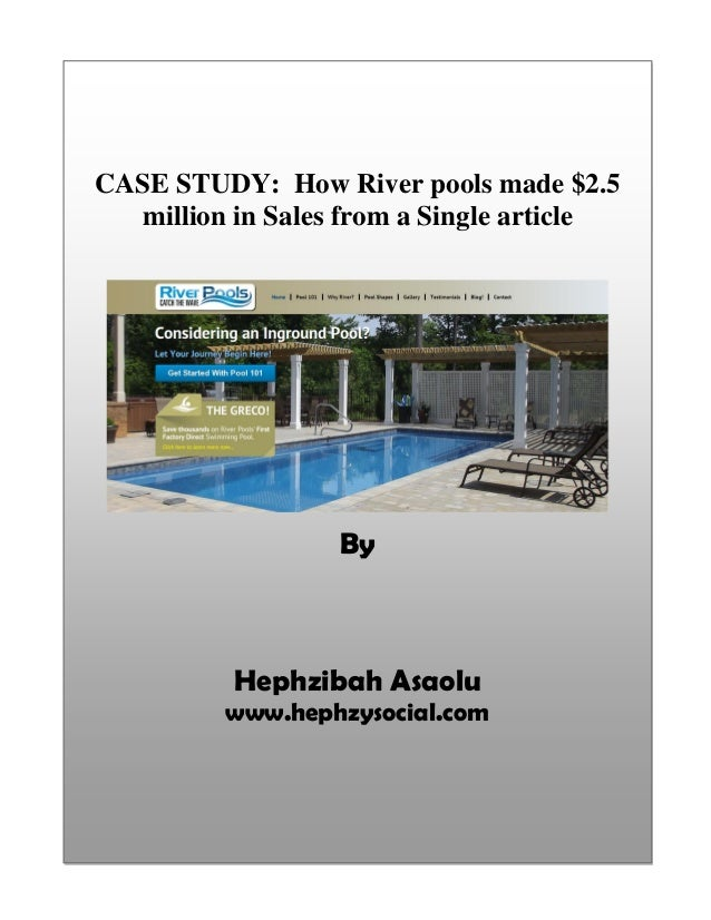 CASE STUDY: How River pools made $2.5 million in Sales from a Single article By Hephzibah Asaolu www.hephzysocial.com