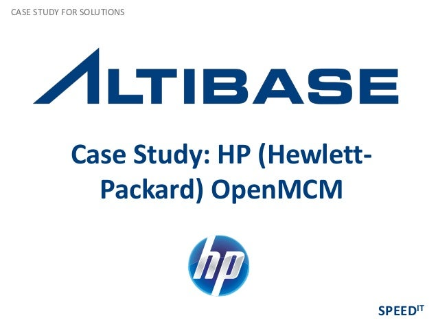 Case Study: HP (Hewlett- Packard) OpenMCM CASE STUDY FOR SOLUTIONS SPEEDIT