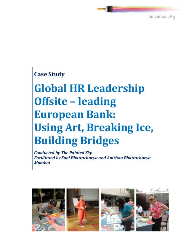 Case	   Study	    Global	   HR	   Leadership	    Offsite	   –	   leading	    European	   Bank:	   	 ...