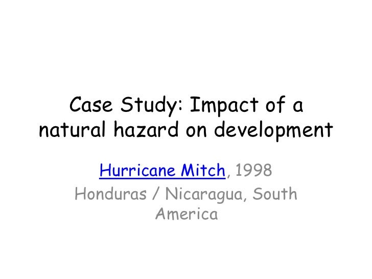 Case Study: Impact of a natural hazard on development<br />Hurricane Mitch, 1998<br />Honduras / Nicaragua, South America<...