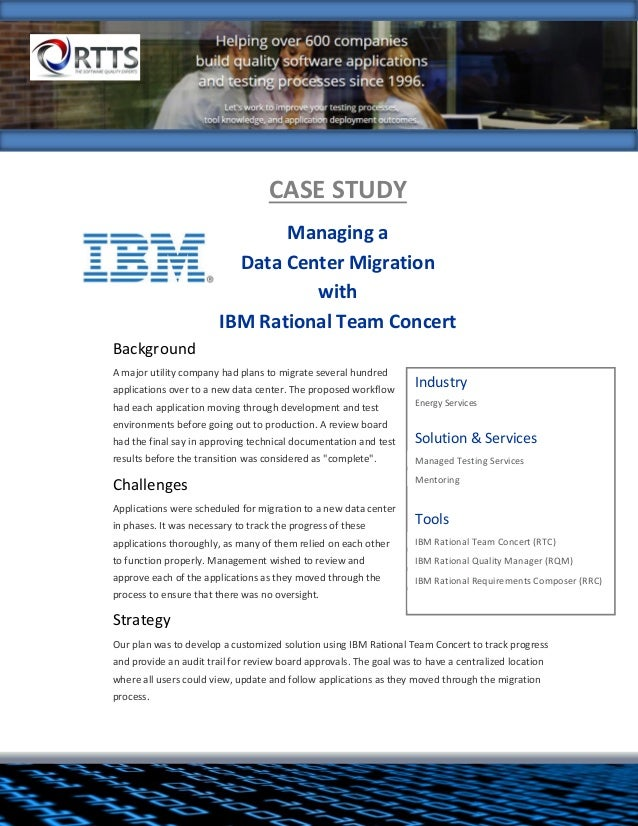 CASE STUDY Managing a Data Center Migration with IBM Rational Team Concert Background A major utility company had plans to...