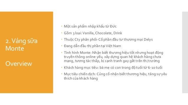 2.Váng sữa Monte Overview  Một sản phẩm nhập khẩu từ Đức  Gồm 3 loại:Vanilla,Chocolate, Drink  Thuộc Cty phân phối-Cổ p...