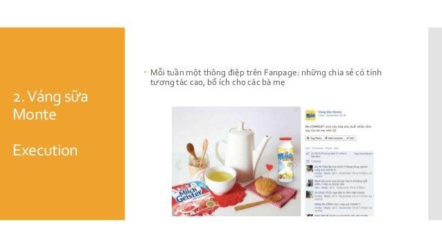 2.Váng sữa Monte Execution  Mỗi tuần một thông điệp trên Fanpage: những chia sẻ có tính tương tác cao, bổ ích cho các bà ...