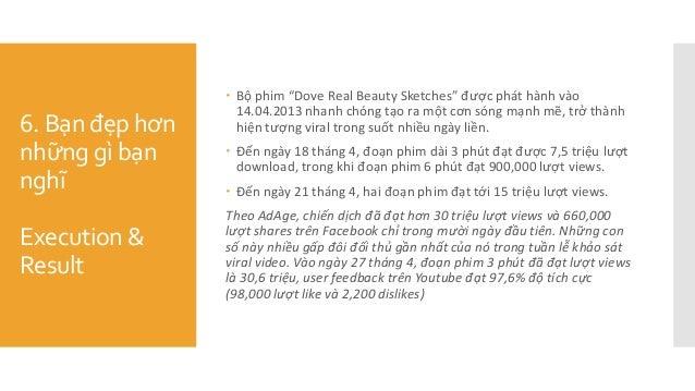 """6. Bạn đẹp hơn những gì bạn nghĩ Execution & Result  Bộ phim """"Dove Real Beauty Sketches"""" được phát hành vào 14.04.2013 ..."""