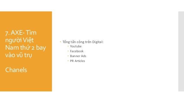 7.AXE-Tìm ngườiViệt Nam thứ 2 bay vào vũ trụ Chanels  Tổng tấn công trên Digital:  Youtube  Facebook  Banner Ads  P...