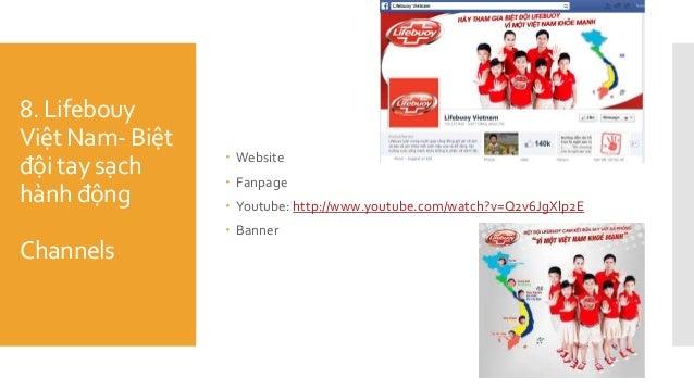 8. Lifebouy Việt Nam- Biệt đội tay sạch hành động Channels  Website  Fanpage  Youtube: http://www.youtube.com/watch?v=Q...