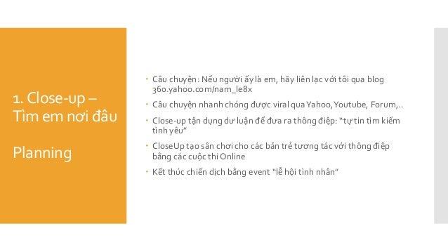 1.Close-up – Tìm em nơi đâu Planning  Câu chuyện: Nếu người ấy là em, hãy liên lạc với tôi qua blog 360.yahoo.com/nam_le8...