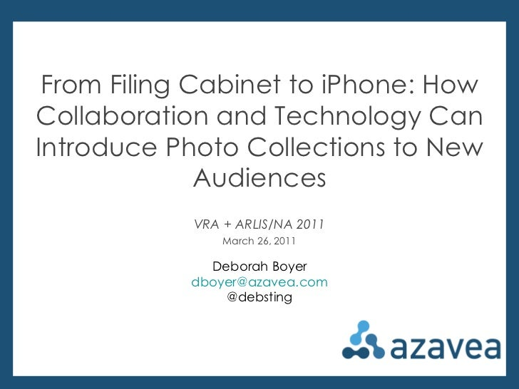 Deborah Boyer @debsting From Filing Cabinet to iPhone: How Collaboration and Technology Can Introduce Photo Collections to...