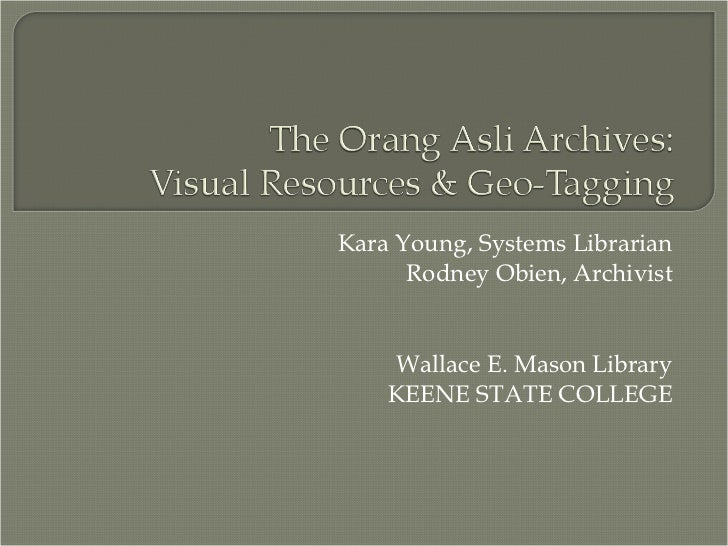 Kara Young, Systems Librarian Rodney Obien, Archivist Wallace E. Mason Library KEENE STATE COLLEGE