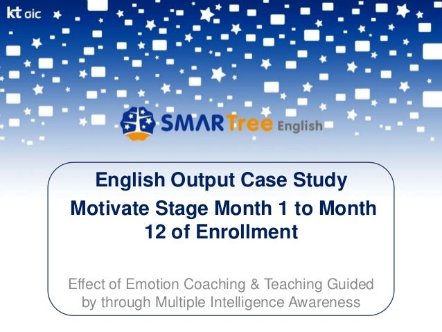 English Output Case Study Motivate Stage Month 1 to Month 12 of Enrollment Effect of Emotion Coaching & Teaching Guided by...