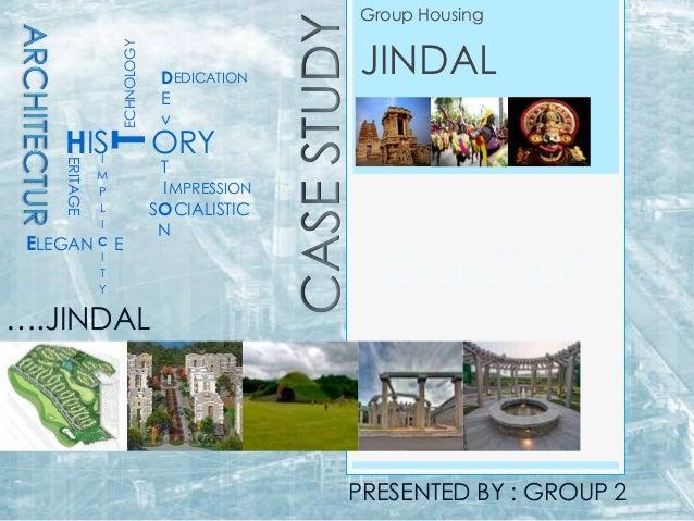 CASE STUDY Group Housing JINDALERITAGE HIS ECHNOLOGY TORY D E v T I O N ….JINDAL EDICATION MPRESSION S CIALISTIC I M P L I...