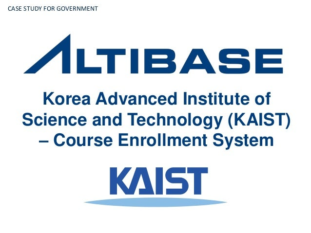 Korea Advanced Institute of Science and Technology (KAIST) – Course Enrollment System CASE STUDY FOR GOVERNMENT