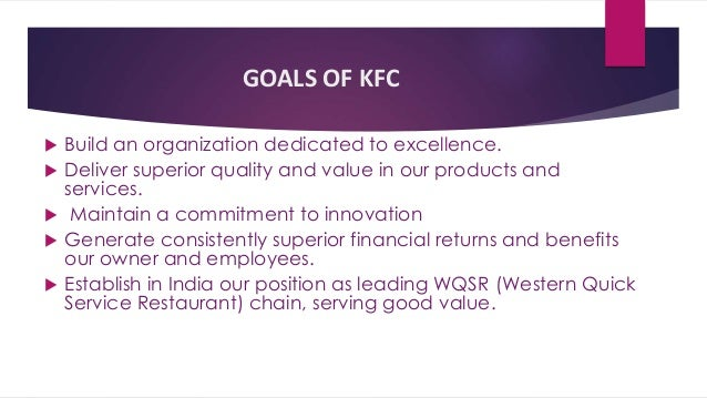 goals of kfc Established in 1952 with its first franchise location in salt lake city, ut, kentucky fried chicken (kfc) — headquartered in louisville, ky — is a fast food restaurant specializing in fried.