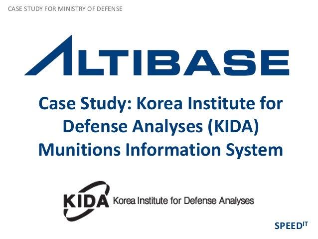 CASE STUDY FOR MINISTRY OF DEFENSE        Case Study: Korea Institute for           Defense Analyses (KIDA)        Munitio...