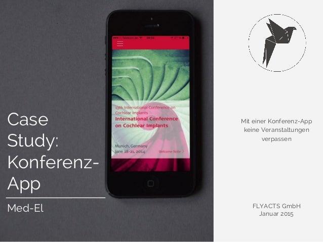 Mit einer Konferenz-App keine Veranstaltungen verpassen FLYACTS GmbH Januar 2015 Case Study: Konferenz- App Med-El