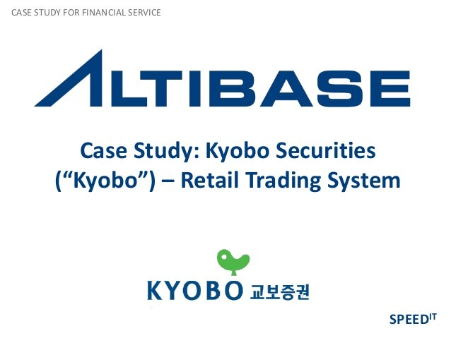 """CASE STUDY FOR FINANCIAL SERVICE            Case Study: Kyobo Securities         (""""Kyobo"""") – Retail Trading System        ..."""