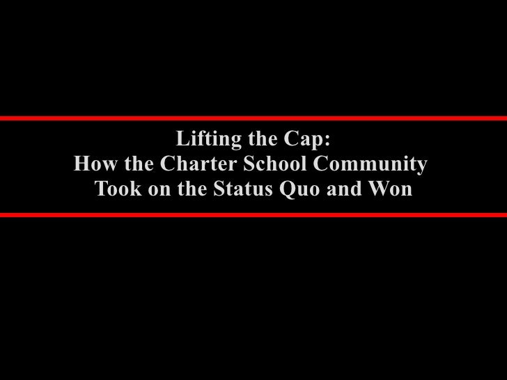 Lifting the Cap: How the Charter School CommunityTook on the Teachers Unions and Won