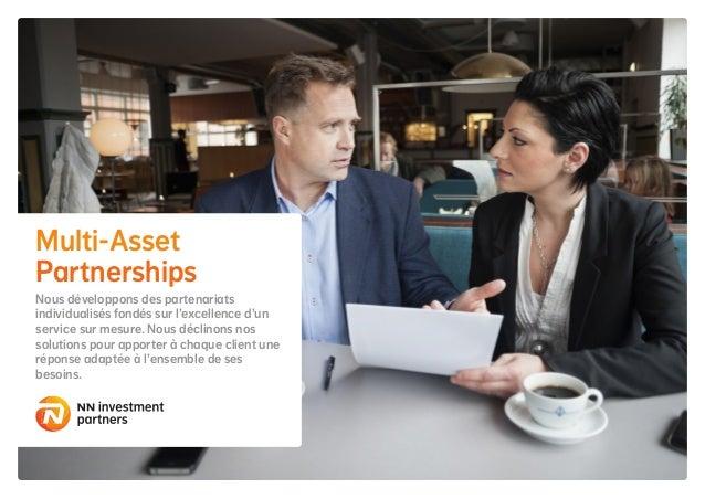 Multi-Asset Partnerships Nous développons des partenariats individualisés fondés sur l'excellence d'un service sur mesure....