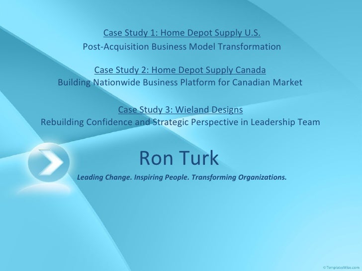 Ron Turk   Leading Change. Inspiring People. Transforming Organizations. Case Study 1: Home Depot Supply U.S. Post-Acquisi...