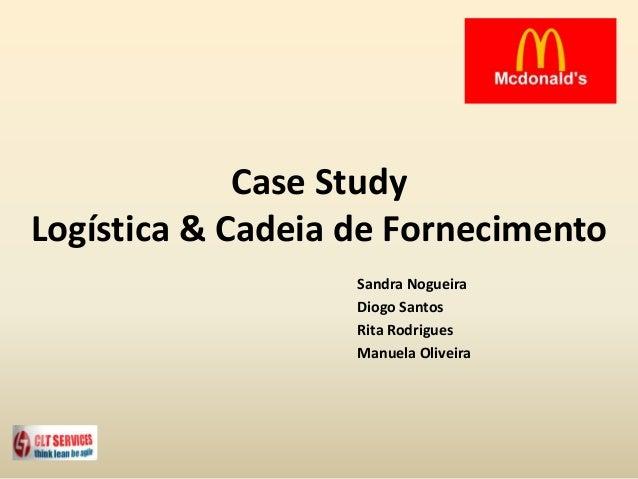 Case Study Logística & Cadeia de Fornecimento Sandra Nogueira Diogo Santos Rita Rodrigues Manuela Oliveira