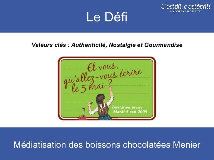 Le Défi    Valeurs clés : Authenticité, Nostalgie et GourmandiseMédiatisation des boissons chocolatées Menier