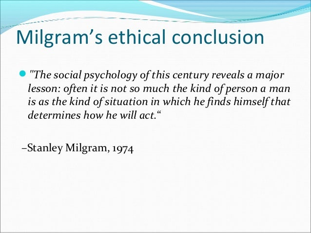 was the milgram experiment ethical or In the 1970s, milgram suggested that his findings helped explain american military atrocities in vietnam more recently, they've found new life as a staple of debates about torture at abu ghraib and guantánamo in business-school ethics courses, the experiments are cited to warn budding middle managers.