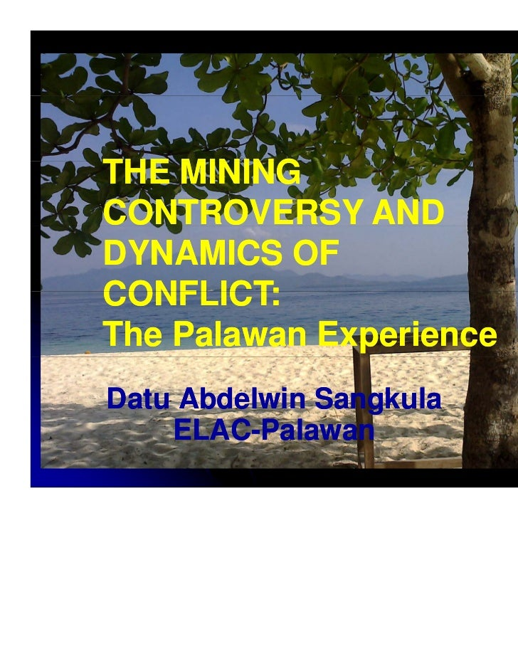 THE MININGCONTROVERSY ANDDYNAMICS OFCONFLICT:The Palawan ExperienceDatu Abdelwin Sangkula    ELAC-Palawan    ELAC-P l