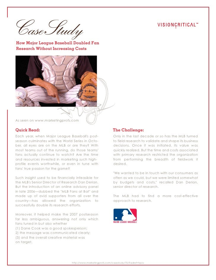 Case StudyHow Major League Baseball Doubled FanResearch Without Increasing CostsAs seen on www.marketingprofs.comQuick Rea...